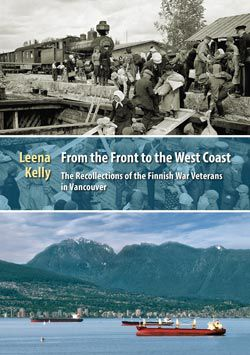 Leena Kelly- From the Front to the West Coast – The Recollections of the Finnish War Veterans in Vancouver-Book-English